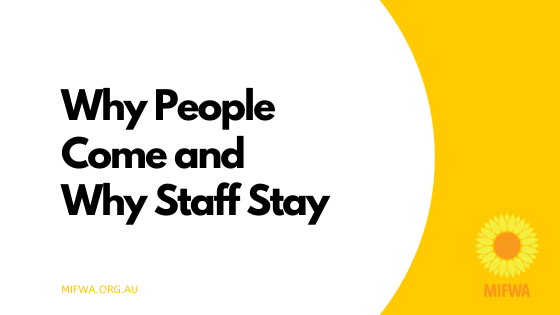 MIFWA; Why People Come and Why Staff Stay